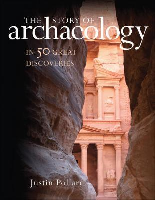 The Story of Archaeology by Justin Pollard
