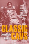 Classic Cavs: The 50 Greatest Games in Cleveland Cavaliers History (Classic Cleveland)