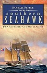 The Southern Seahawk: A Novel of the Civil War at Sea