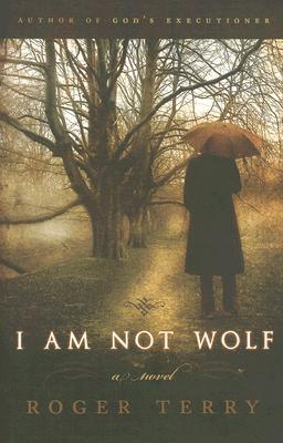 I Am Not Wolf by Roger Terry