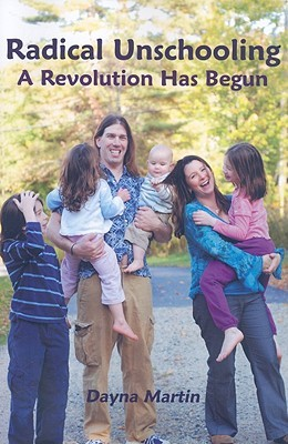 Radical Unschooling - A Revolution Has Begun by Dayna Martin