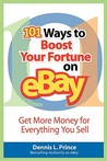 101 Ways to Boost Your Fortune on eBay: Get More Money for Evrything Your Sell