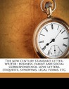 The New Century Standard Letter-Writer: Business, Family and Social Correspondence, Love-Letters, Etiquette, Synonyms, Legal Forms, Etc.