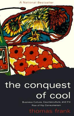 The Conquest of Cool by Thomas Frank