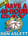 How to Have a 48-Hour Day: Get Twice as Much Done as You Do Now!