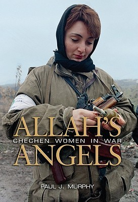 Allah's Angels: Chechen Women in War