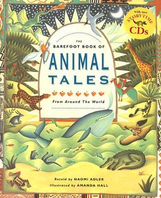 The Barefoot Book of Animal Tales from Around the World by Naomi Adler