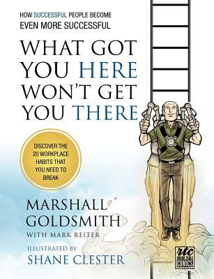 What Got You Here Won't Get You There: How Successful People Become Even More Successful: Round Table Comics