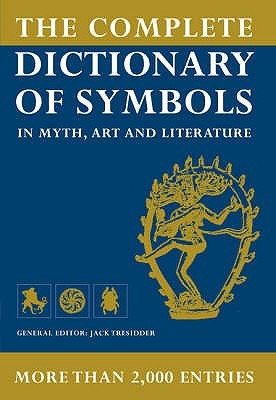 The Complete Dictionary of Symbols by Jack Tresidder