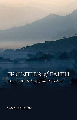 Frontier of Faith: Islam in the Indo-Afghan Borderland