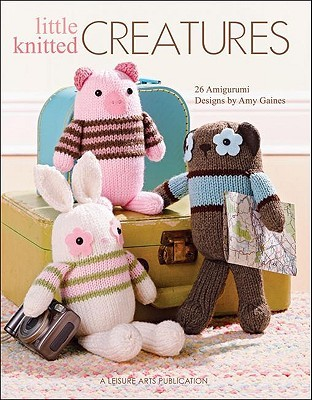 Little Knitted Creatures by Amy Gaines