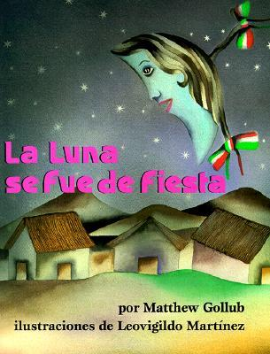 La Luna Se Fue de Fiesta = The Moon Was at a Fiesta by Matthew W. Gollub