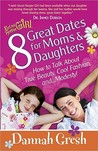 8 Great Dates For Moms And Daughters: How To Talk About True Beauty, Cool Fashion, And Modesty! (Secret Keeper Girl)
