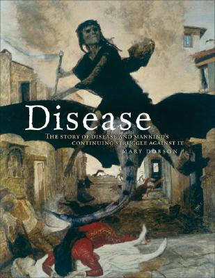 Disease: The Story of Disease and Mankinds Continuing Struggle Against It