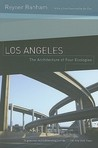 Los Angeles: The Architecture of Four Ecologies by Reyner Banham