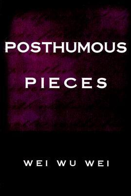 Posthumous Pieces by Wei Wu Wei