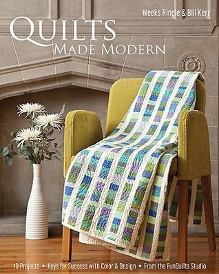 Quilts Made Modern: 10 Projects, Keys for Success with Color & Design, from the Funquilts Studio