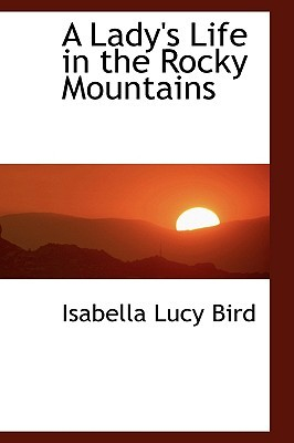 A Lady's Life in the Rocky Mountains (Bibliobazaar Reproduction)