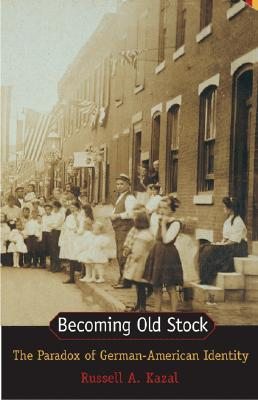 Becoming Old Stock by Russell A. Kazal