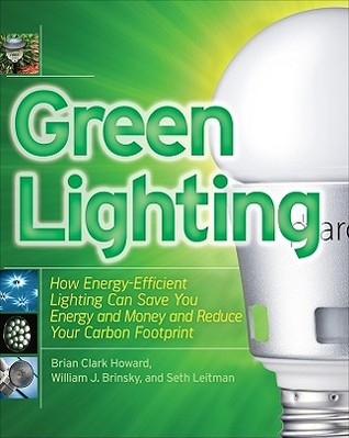 Green Lighting: How Energy-Efficient Lighting Can Save You Energy and Money and Reduce Your Carbon Footprint