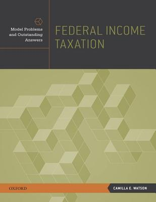 Federal Income Taxation: Model Problems and Outstanding Answers