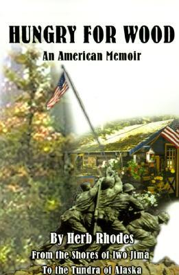 Hungry for Wood: An American Memoir from the Shores of Iwo Jima to the Tundra of Alaska