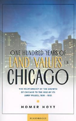 One Hundred Years of Land Values in Chicago by Homer Hoyt