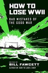 How to Lose WWII: Bad Mistakes of the Good War