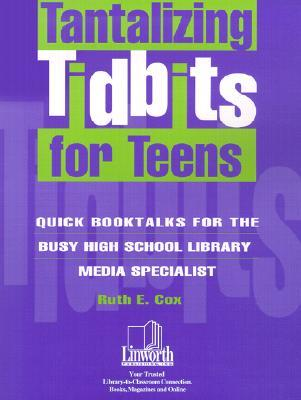 Tantalizing Tidbits for Teens: Quick Booktalks for the Busy High School Library Media Specialist