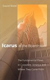 Icarus in the Boardroom: The Fundamental Flaws in Corporate America and Where They Came from