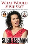 What Would Susie Say? by Susie Essman