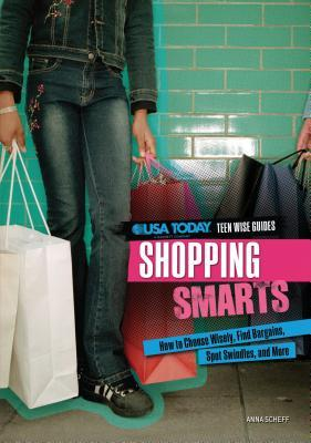 Shopping Smarts: How to Choose Wisely, Find Bargains, Spot Swindles, and More Anna Scheff