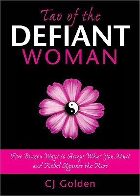 Tao of the Defiant Woman by C.J. Golden