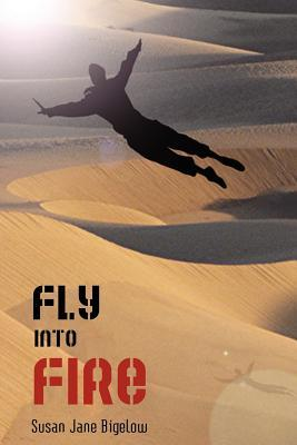 Fly into Fire by Susan J. Bigelow