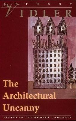 The Architectural Uncanny: Essays in the Modern Unhomely
