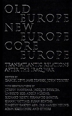Old Europe, New Europe, Core Europe: Translantic Relations After the Iraq War