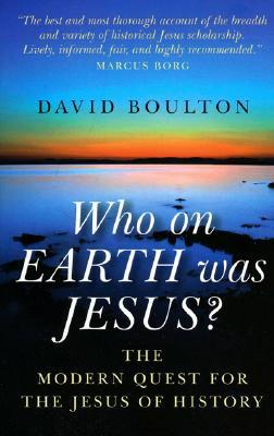 Who on Earth Was Jesus? by David Boulton