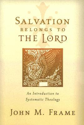 Salvation Belongs to the Lord, An Introduction to Systematic Theology
