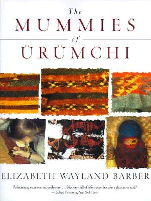The Mummies of Urumchi by Elizabeth Wayland Barber