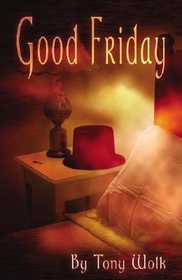 Good Friday by Tony Wolk