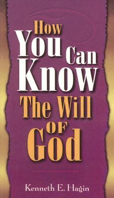 How You Can Know Will of God by Kenneth E. Hagin