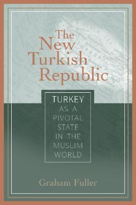 The New Turkish Republic by Graham E. Fuller
