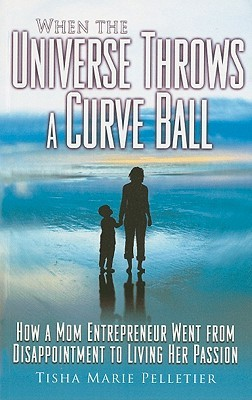 When the Universe Throws a Curve Ball by Tisha Marie Pelletier
