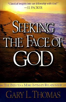 Seeking the Face of God by Gary L. Thomas