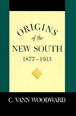 Origins of the New South, 1877-1913 by C. Vann Woodward