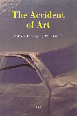 The Accident of Art by Sylvère Lotringer