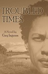 Troubled Times by Gay Ingram