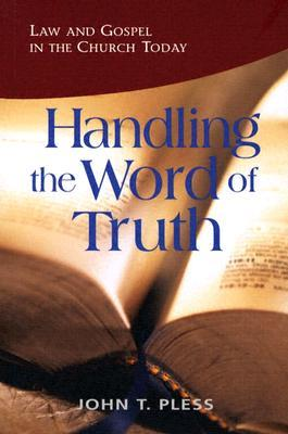 Handling the Word of Truth: Law and Gospel in the Church Today