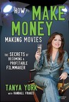 How to Make Money Making Movies: The Secrets of Becoming a Profitable Filmmaker