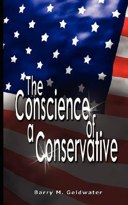 Conscience of a Conservative by Barry M. Goldwater